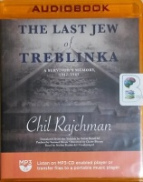 The Last Jew of Treblinka written by Chil Rajchman performed by Stefan Rudnicki on MP3 CD (Unabridged)