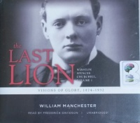 The Last Lion - Winston Spencer Churchill Volume 1 - Visons of Glory 1874 to 1932 written by William Manchester performed by Frederick Davidson on CD (Unabridged)