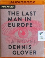 The Last Man in Europe written by Dennis Glover performed by Simon Mattacks on MP3 CD (Unabridged)