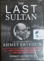 The Last Sultan - The Life and Times of Ahmet Ertegun written by Robert Greenfield performed by Robert Fass on MP3 CD (Unabridged)