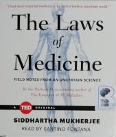The Laws of Medicine - Filed Notes from an Uncertain Science written by Siddhartha Mukherjee performed by Santino Fontana on CD (Unabridged)