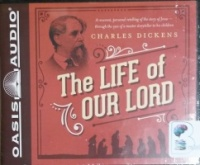 The Life of Our Lord written by Charles Dickens performed by David Aikman on CD (Unabridged)