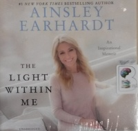 The Light Within Me written by Ainsley Earhardt performed by Ainsley Earhardt on CD (Unabridged)