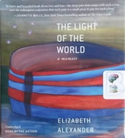 The Light of the World - A Memoir written by Elizabeth Alexander performed by Elizabeth Alexander on CD (Unabridged)