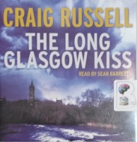 The Long Glasgow Kiss written by Craig Russell performed by Sean Barrett on Audio CD (Unabridged)