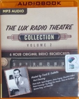 The Lux Radio Theatre Collection Volume 2 written by Lux Radio Theatre Team performed by Cecil B. DeMille and Various Famous Thespians of the Silver Screen on MP3 CD (Unabridged)