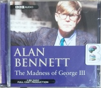 The Madness of George III written by Alan Bennett performed by BBC Radio 4 Full-Cast Dramatisation, Jim Broadbent, Cheryl Campbell and Nicholas Farrell on CD (Abridged)