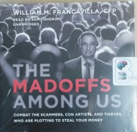The Madoffs Among Us written by William M. Francavilla CFP performed by Sam Osheroff on CD (Unabridged)
