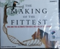 The Making of the Fittest - DNA and the Ultimate Forensic Record of Evolution written by Sean B. Carroll performed by Patrick Lawlor on CD (Unabridged)