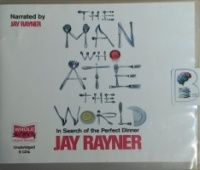 The Man Who Ate the World - In search of the Perfect Dinner written by Jay Rayner performed by Jay Rayner on CD (Unabridged)