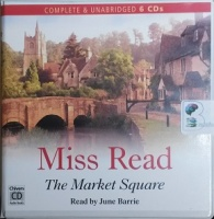 The Market Square written by Mrs Dora Saint as Miss Read performed by June Barrie on CD (Unabridged)