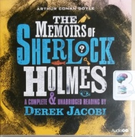 The Memoirs of Sherlock Holmes written by Arthur Conan Doyle performed by Derek Jacobi on CD (Unabridged)