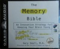 The Memory Bible written by Gary Small M.D. performed by Gary Small M.D. on CD (Unabridged)
