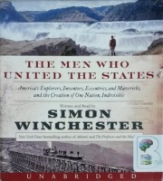 The Men Who United the States written by Simon Winchester performed by Simon Winchester on CD (Unabridged)