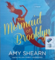 The Mermaid of Brooklyn written by Amy Shearn performed by Hillary Huber on Audio CD (Unabridged)