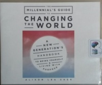 The Millennial's Guide to Changing the World - A New Generation's Handbook To Being Yourself and Living with Purpose written by Alison Lea Sher performed by Carly Robins on CD (Unabridged)
