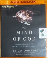 The Mind of God - Neuroscience, Faith, and a Search For the Soul written by Dr. Jay Lombard performed by David Acord on MP3 CD (Unabridged)