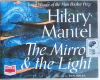 The Mirror and the Light written by Hilary Mantel performed by Ben Miles on CD (Unabridged)