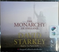 The Monarchy of England - Volume 1 - The Beginnings written by David Starkey performed by Tim Pigott-Smith on CD (Unabridged)