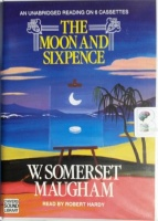 The Moon and Sixpence written by W. Somerset Maugham performed by Robert Hardy on Cassette (Unabridged)