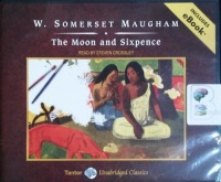 The Moon and Sixpence written by W. Somerset Maugham performed by Steven Crossley on CD (Unabridged)