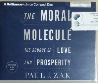 The Moral Molecule written by Paul J. Zak performed by Paul J. Zak on CD (Unabridged)