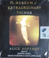 The Museum of Extraordinary Things written by Alice Hoffman performed by Judith Light, Grace Gummer and Zach Appelman on CD (Unabridged)