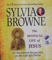 The Mystical Life of Jesus - An Uncommon Perspective on the Life of Christ written by Sylvia Browne performed by Jeanie Hackett on Audio CD (Unabridged)