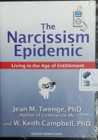 The Narcissism Epidemic - Living in the Age of Entitlement written by Jean M. Twenge PhD and W.Keith Campbell PhD performed by Randye Kaye on MP3 CD (Unabridged)