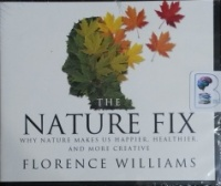 The Nature Fix - Why Nature Makes Us Happier, Healthier and More Creative written by Florence Williams performed by Emily Woo Zeller on CD (Unabridged)
