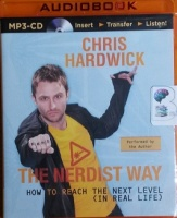 The Nerdist Way - How to Reach the Next Level (in Real Life) written by Chris Hardwick performed by Chris Hardwick on MP3 CD (Unabridged)