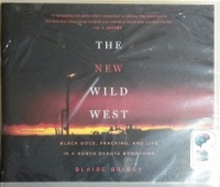 The New Wild West: Black Gold, Fracking and Life in North Dakota written by Blaire Briody performed by Julie McKay on CD (Unabridged)