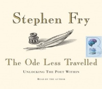 The Ode Less Travelled - Unlocking the Poet Within written by Stephen Fry performed by Stephen Fry on CD (Unabridged)
