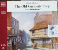 The Old Curiosity Shop written by Charles Dickens performed by Anton Lesser on CD (Abridged)