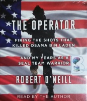 The Operator - Firing the Shots that Killed Osama Bin Laden written by Robert O'Neill performed by Robert O'Neill on CD (Unabridged)