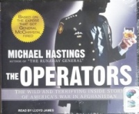 The Operators - The Wild and Terrifying Inside Story of America's War in Afghanistan written by Michael Hastings performed by Lloyd James on CD (Unabridged)