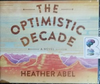 The Optimistic Decade written by Heather Abel performed by Tanya Eby on CD (Unabridged)