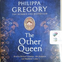 The Other Queen written by Philippa Gregory performed by Richard Armitage, Alex Kingston and Madeleine Leslay on CD (Unabridged)