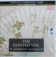 The Painted Veil written by W. Somerset Maugham performed by Sophie Ward on Audio CD (Unabridged)