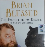 The Panther in My Kitchen - My Wild Life With Animals written by Brian Blessed performed by Brian Blessed on CD (Unabridged)