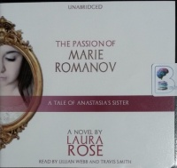The Passion of Marie Romanov - A Tale of Anastasia's Sister written by Laura Rose performed by Lillian Webb and Travis Smith on CD (Unabridged)