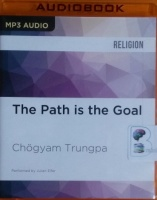 The Path is the Goal written by Chogyam Trungpa performed by Julian Elfer on MP3 CD (Unabridged)