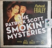 The Patrick Scott Smokin' Mysteries written by Patrick Fraley performed by Scott Brick, Patrick Fraley and Full Cast on CD (Unabridged)