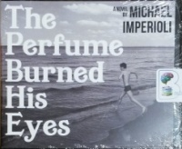 The Perfume Burned His Eyes written by Michael Imperioli performed by Michael Imperioli on CD (Unabridged)