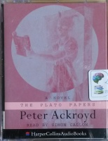The Plato Papers written by Peter Ackroyd performed by Simon Callow on Cassette (Unabridged)