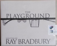 The Playground written by Ray Bradbury performed by Jonathan Davies on CD (Unabridged)