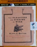 The Pleasures and Sorrows of Work written by Alain de Botton performed by David Colacci on MP3 CD (Unabridged)