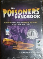The Poisoner's Handbook - Murder and the Birth of Forensic Medicine in Jazz Age New York written by Deborah Blum performed by Coleen Marlo on MP3 CD (Unabridged)