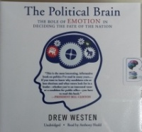The Political Brain - The Role of Emotion in Deciding the Fate of the Nation written by Drew Westen performed by Anthony Heald on CD (Unabridged)