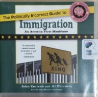 The Politically Incorrect Guide to Immigration - An America First Manifesto written by John Zmirak and Al Perrotta performed by John McLain on CD (Unabridged)